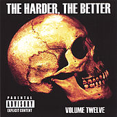 The Harder, the Better: Volume Twelve by Various Artists