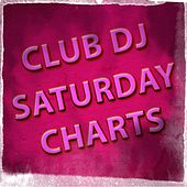 Club DJ Saturday Charts (Top 50 Mega Dance 2015 the Official House Chart Playlist) by Various Artists