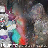 Who Knows Who Cares von Local Natives