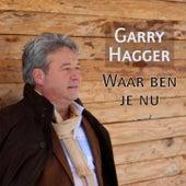 Waar Ben Je Nu von Garry Hagger