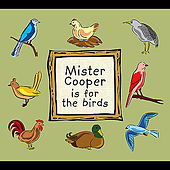 Mister Cooper is for the birds by Mr. Cooper