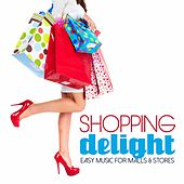 Shopping Delight (Easy Music for Malls & Stores) by Various Artists