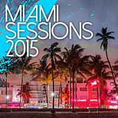 Miami Sessions 2015 - Best Of Dance, Electro and House Music de Various Artists