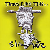 Times Like This... by Slim Fatz