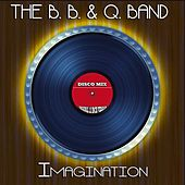 Imagination (Disco Mix - Original 12 Inch Version) by The B.B. & Q. Band