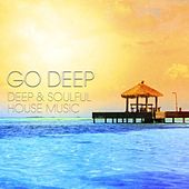 Go Deep - Deep & Soulful House Music by Various Artists