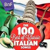 The 100 Best of Classic Italian Songs by Various Artists