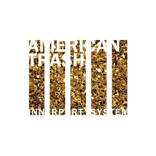 American Trash - EP by Innerpartysystem