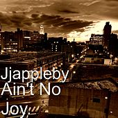 Ain't No Joy. by JJ Appleby