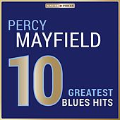 Masterpieces Presents Percy Mayfield: 10 Greatest Blues Hits de Percy Mayfield