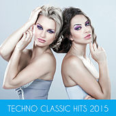 Techno Classic Hits 2015 by Various Artists