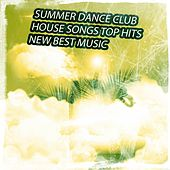Summer Dance Club House Songs Top Hits New Best Music (69 Best DJ Set Songs for New Electro Party Future Hits Ibiza Club Extended Dance Music) by Various Artists