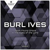 Noah Found Grace in the Eyes of the Lord by Burl Ives