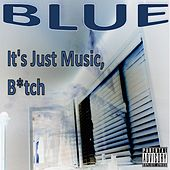 It's Just Music, Bitch by Blue
