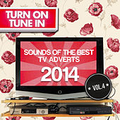 Turn on, Tune In - The Very Best Tv Adverts of 2014 Vol. 4 by Various Artists