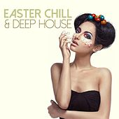 Easter Chill & Deep House by Various Artists