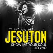 Show Me Your Soul - Ao Vivo (Deluxe) de Jesuton