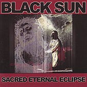 Sacred Eternal Eclipse by Black Sun