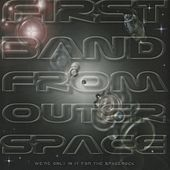 We're Only in It for the Spacerock by First Band From Outer Space
