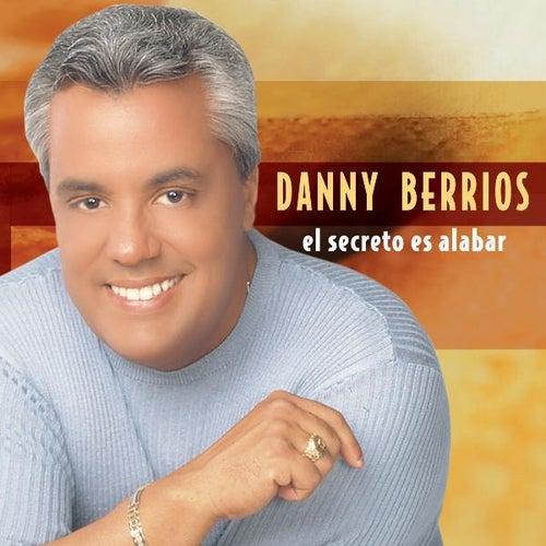El Secreto Es Alabar by Danny Berrios