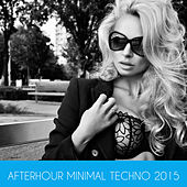 Afterhour Minimal Techno 2015 by Various Artists