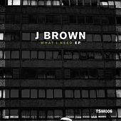 What I Need - Single by J. Brown
