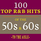 To the Aisle: 100 Top R&B Hits of the 50s & 60s de Various Artists