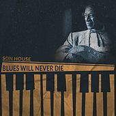 Blues Will Never Die by Son House