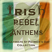 The Most Popular Irish Rebel Anthems (Special Extended Remastered Edition) by Various Artists