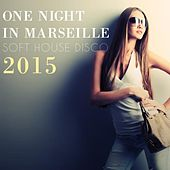 One Night in Marseille - Soft House Disco 2015 de Various Artists