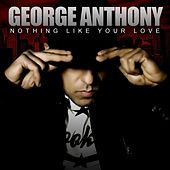Nothing Like Your Love de George Anthony