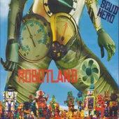 Robotland by Scud Hero