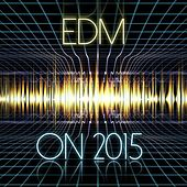EDM On 2015 von Various Artists