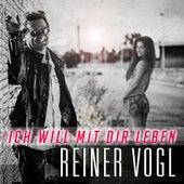 Ich will mit dir Leben von Reiner Vogl