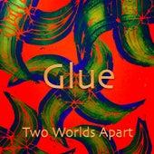 Glue von Two Worlds Apart