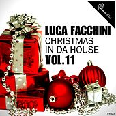 Luca Facchini Christmas in da House, Vol. 11 by Various Artists