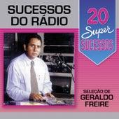 20 Super Sucessos: Sucessos do Rádio (Seleção de Geraldo Freire) de Various Artists