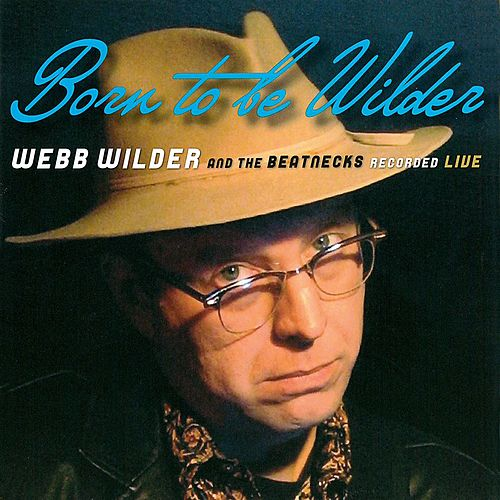Born To Be Wilder by Webb Wilder