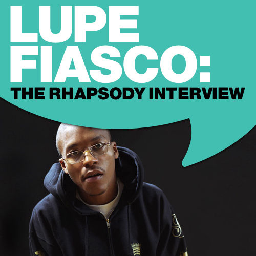 Lupe Fiasco: The Rhapsody Interview (12/2007) by Lupe Fiasco