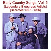 Early Country Songs, Vol. 5 (Legendary Bluegrass Artists) [Recorded 1927-1936] by Various Artists