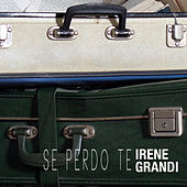 Se perdo te di Irene Grandi