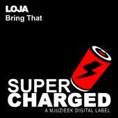 Bring That von Loja