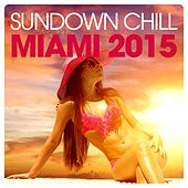 Sundown Chill Miami 2015 by Various Artists