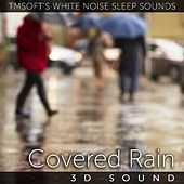 Covered Rain 3d Sound by Tmsoft's White Noise Sleep Sounds
