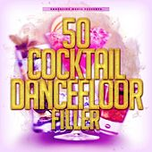50 Cocktail Dancefloor Filler by Various Artists