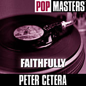 Pop Masters: Faithfully by Peter Cetera