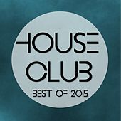 House Club Best of 2015 (V.I.P. Party) by Various Artists