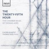 The Twenty-Fifth Hour: The Chamber Music of Thomas Adès by The Calder Quartet