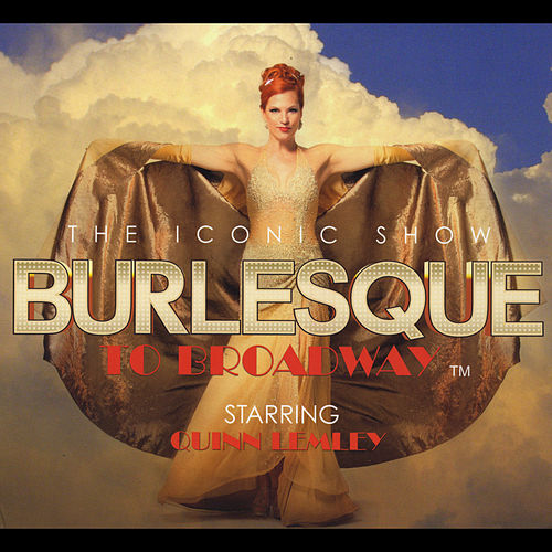 Burlesque to Broadway by Quinn Lemley