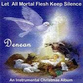 Let All Mortal Flesh Keep Silence (An Instrumental Christmas Album) by Denean